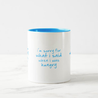 I'm sorry for what I said when i was hungry funny Two-Tone Coffee Mug