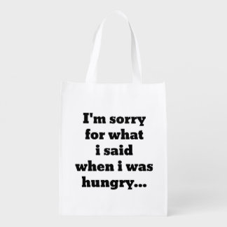 I'm sorry for what i said when i was hungry grocery bag