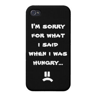 I'm sorry for what i said when i was hungry ... iPhone 4 cover