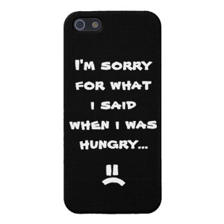 I'm sorry for what i said when i was hungry ... iPhone SE/5/5s cover