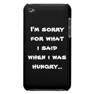 I'm sorry for what  i said when i was  hungry ... iPod touch cover