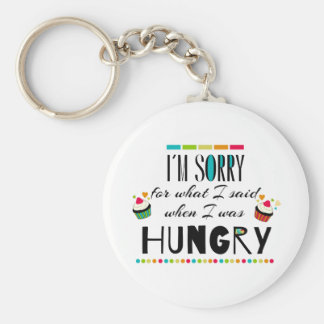 I'm Sorry for What I Said When I Was Hungry Keychain