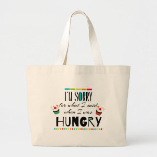 I'm Sorry for What I Said When I Was Hungry Large Tote Bag