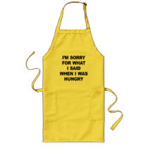 I'M SORRY FOR WHAT I SAID WHEN I WAS HUNGRY. LONG APRON