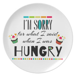 I'm Sorry for What I Said When I Was Hungry Melamine Plate