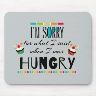 I'm Sorry for What I Said When I Was Hungry Mouse Pad