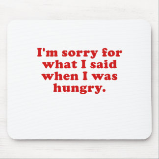 Im Sorry for what I Said when I was Hungry Mouse Pad