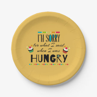 I'm Sorry for What I Said When I Was Hungry Paper Plate