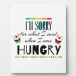 I'm Sorry for What I Said When I Was Hungry Display Plaque