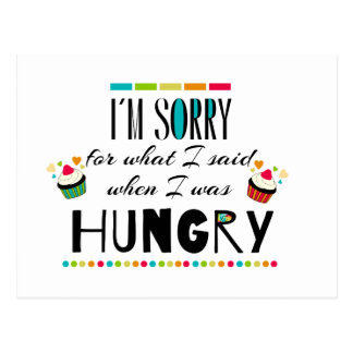 I'm Sorry for What I Said When I Was Hungry Postcard