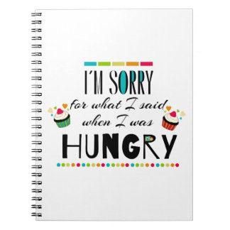 I'm Sorry for What I Said When I Was Hungry Spiral Notebook