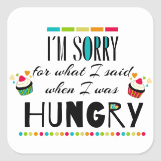 I'm Sorry for What I Said When I Was Hungry Square Sticker
