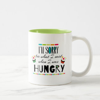 I'm Sorry for What I Said When I Was Hungry Two-Tone Coffee Mug