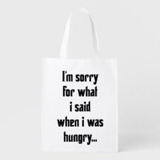 I'm sorry for what i said when i was hungry grocery bags