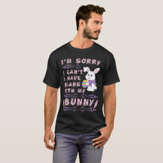 I'm Sorry I Cant I Have Plans With My Bunny T-Shirt