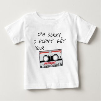 I'm sorry I didn't get your messages Baby T-Shirt