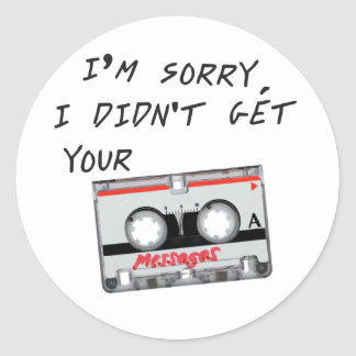 I'm sorry I didn't get your messages Classic Round Sticker