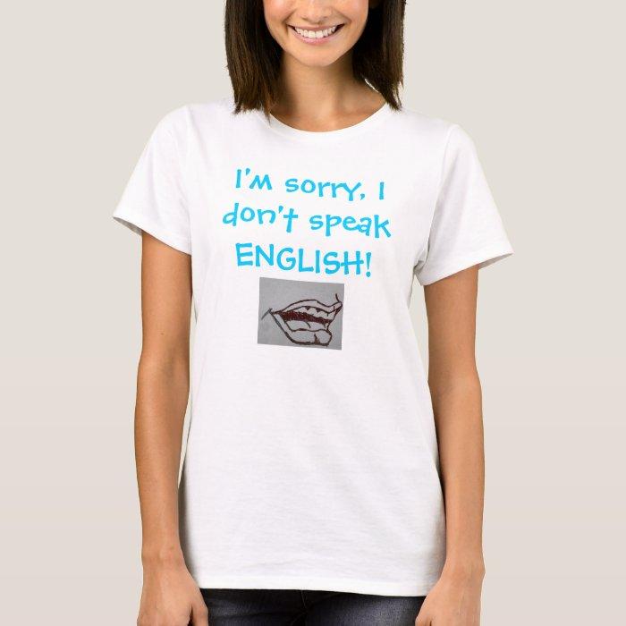I'm sorry, I don't speak ENGLISH! T-Shirt
