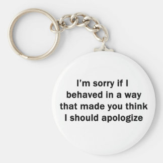 I'm Sorry If I Behaved in a Way Keychain