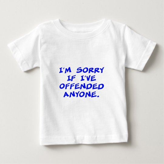 I'm sorry if I've offended anyone Baby T-Shirt
