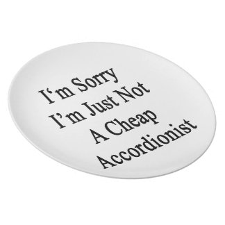 I'm Sorry I'm Just Not A Cheap Accordionist Party Plates