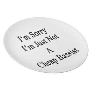 I'm Sorry I'm Just Not A Cheap Bassist Party Plate