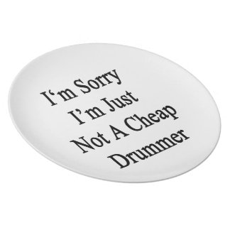 I'm Sorry I'm Just Not A Cheap Drummer Party Plate