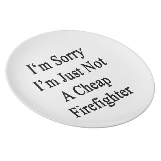 I'm Sorry I'm Just Not A Cheap Firefighter Plate