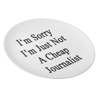 I'm Sorry I'm Just Not A Cheap Journalist Party Plates