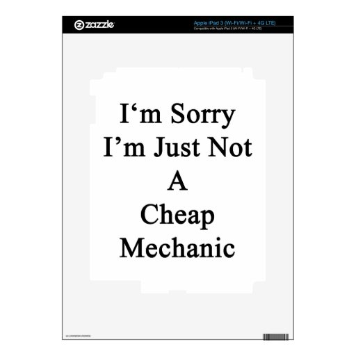 I'm Sorry I'm Just Not A Cheap Mechanic Skin For iPad 3