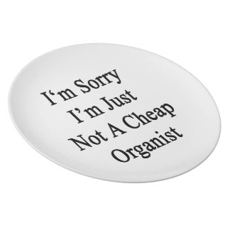 I'm Sorry I'm Just Not A Cheap Organist Plates