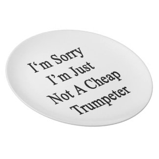 I'm Sorry I'm Just Not A Cheap Trumpeter Party Plates