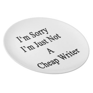 I'm Sorry I'm Just Not A Cheap Writer Plate