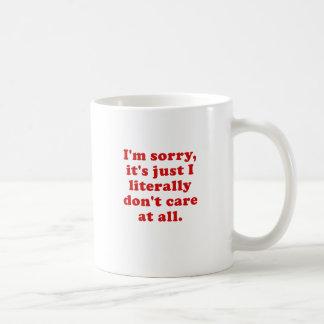 Im Sorry Its Just I Literally Dont Care at All Coffee Mug