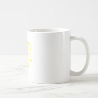 Im Sorry Its Just I Literally Dont Care at All Classic White Coffee Mug