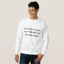 I'm sorry it's just that I literally do not care Sweatshirt