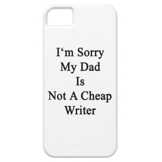 I'm Sorry My Dad Is Not A Cheap Writer iPhone 5 Covers