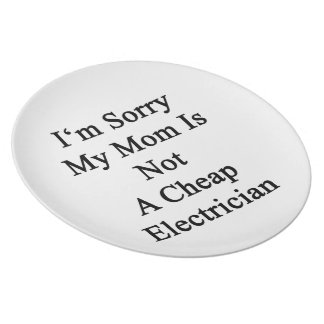 I'm Sorry My Mom Is Not A Cheap Electrician Dinner Plates