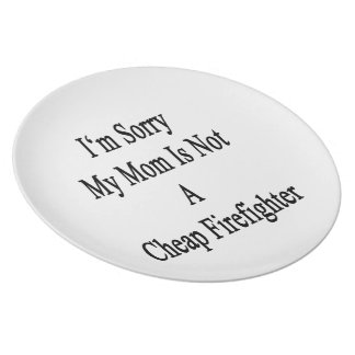 I'm Sorry My Mom Is Not A Cheap Firefighter Party Plate