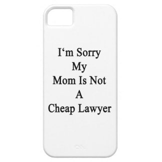I'm Sorry My Mom Is Not A Cheap Lawyer iPhone 5 Cover