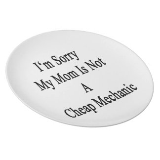 I'm Sorry My Mom Is Not A Cheap Mechanic Dinner Plate