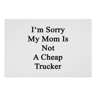I'm Sorry My Mom Is Not A Cheap Trucker Poster