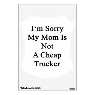 I'm Sorry My Mom Is Not A Cheap Trucker Wall Decor