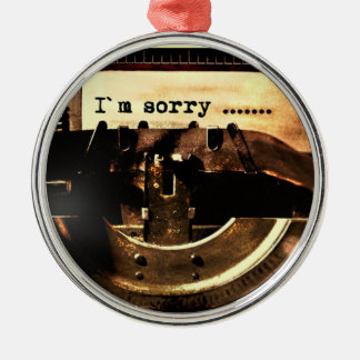 I'M SORRY OLD-FASHIONED TYPEWRITER APOLOGY EXPRESS METAL ORNAMENT