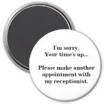 I'm sorry. Your time's up... Fridge Magnets