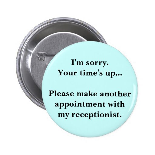 I'm sorry. Your time's up... Pinback Button | Zazzle
