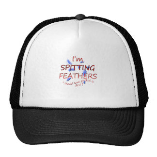 i'm spitting feathers. trucker hat