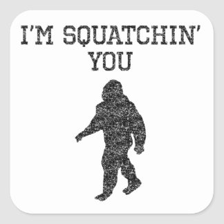 I'm Squatchin' You (Distressed) Square Sticker