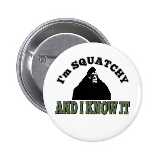 I'm SQUATCHY and I know it! Pinback Button