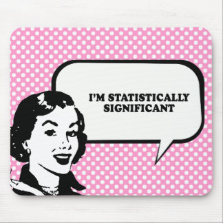 IM STATISTICALLY SIGNIFICANT T-shirt Mouse Pad